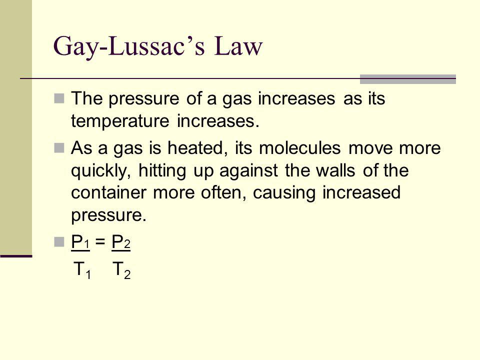 Gay-Lussac's Law The pressure of a gas increases as its temperature increases.
