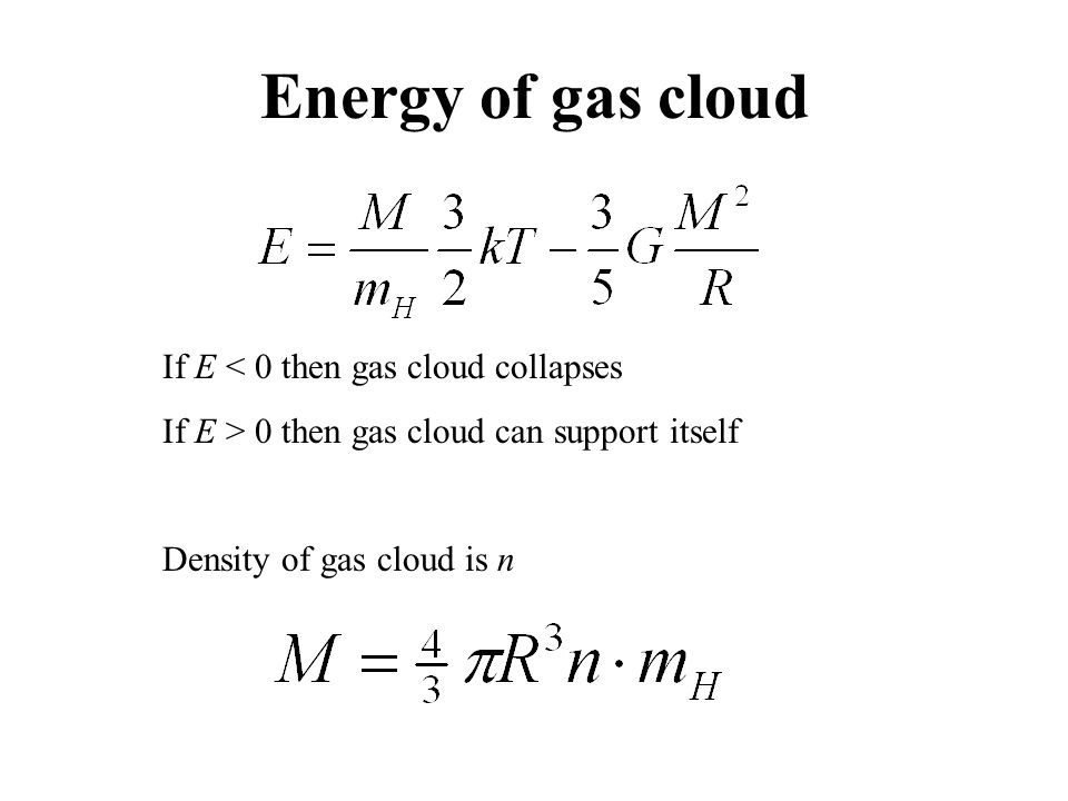 Energy of gas cloud If E < 0 then gas cloud collapses