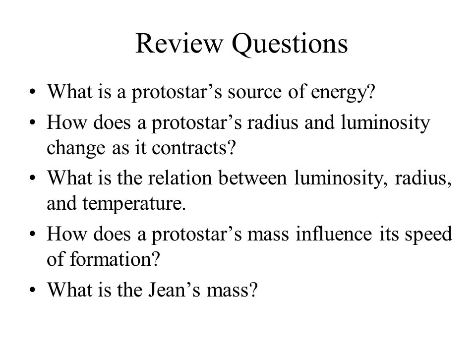 Review Questions What is a protostar's source of energy
