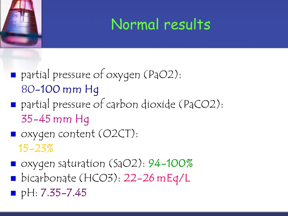 Normal results partial pressure of oxygen (PaO2): 80-100 mm Hg