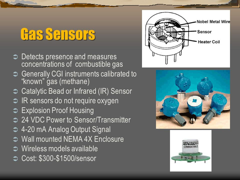 Gas Sensors Detects presence and measures concentrations of combustible gas. Generally CGI instruments calibrated to known gas (methane)