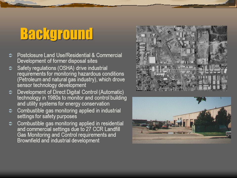 Background Postclosure Land Use/Residential & Commercial Development of former disposal sites.