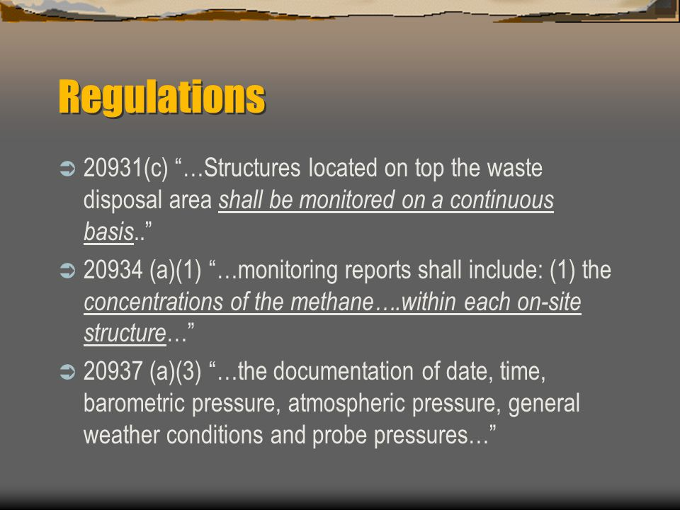 Regulations 20931(c) …Structures located on top the waste disposal area shall be monitored on a continuous basis..