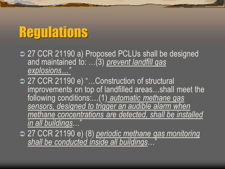 Regulations 27 CCR 21190 a) Proposed PCLUs shall be designed and maintained to: …(3) prevent landfill gas explosions…
