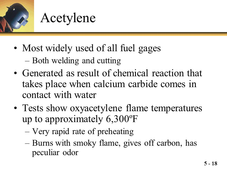 Acetylene Most widely used of all fuel gages
