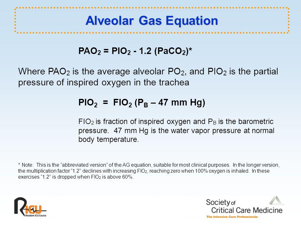 Alveolar Gas Equation PAO2 = PIO2 - 1.2 (PaCO2)*