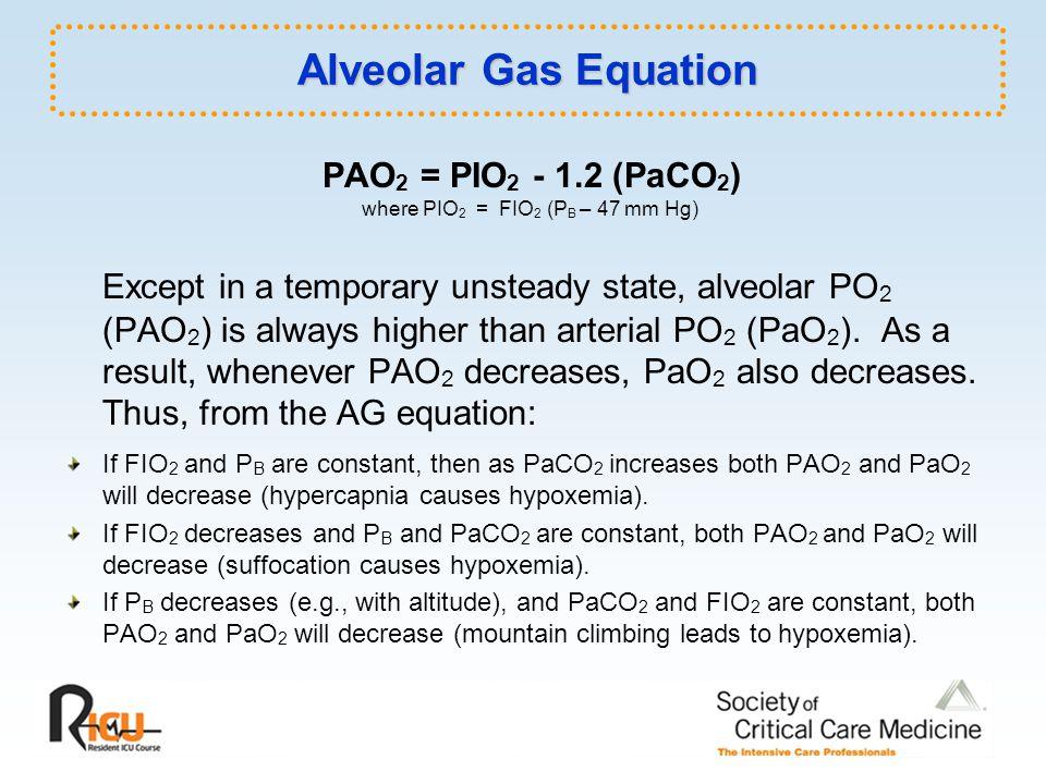 PAO2 = PIO2 - 1.2 (PaCO2) where PIO2 = FIO2 (PB – 47 mm Hg)