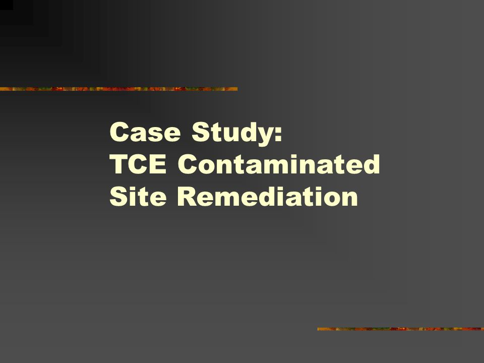Case Study: TCE Contaminated Site Remediation