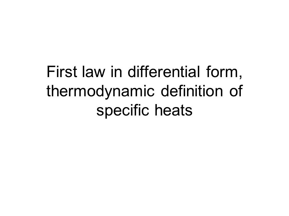 First law in differential form, thermodynamic definition of specific heats