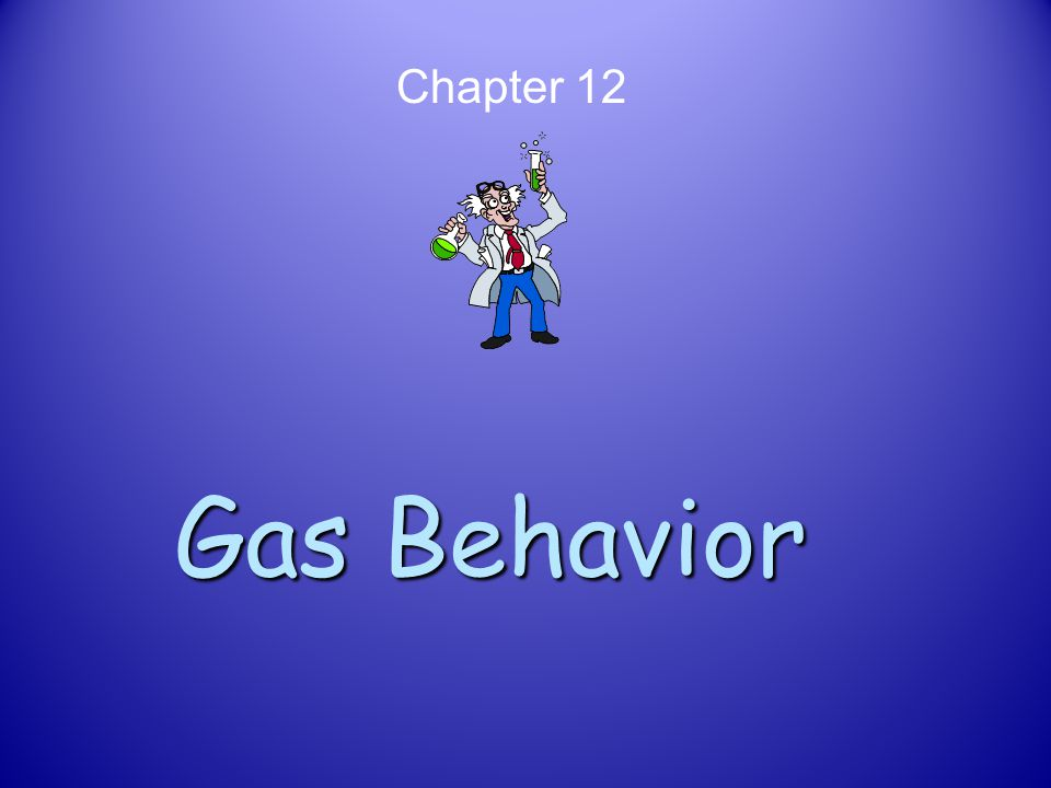 Chapter 12 Gas Behavior