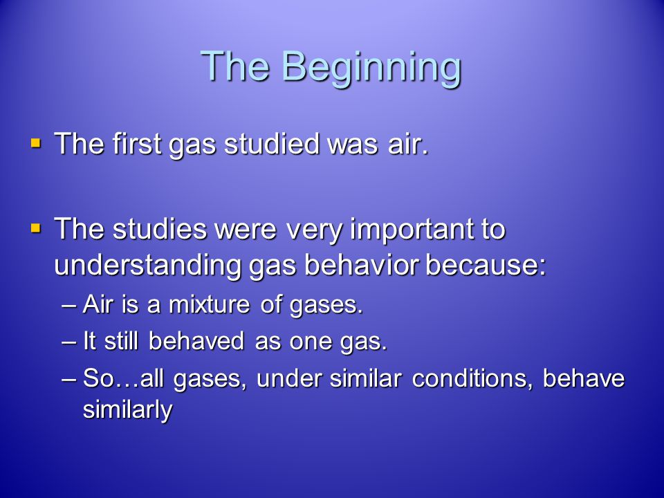 The Beginning The first gas studied was air.