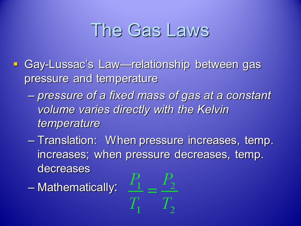 The Gas Laws Gay-Lussac's Law—relationship between gas pressure and temperature.