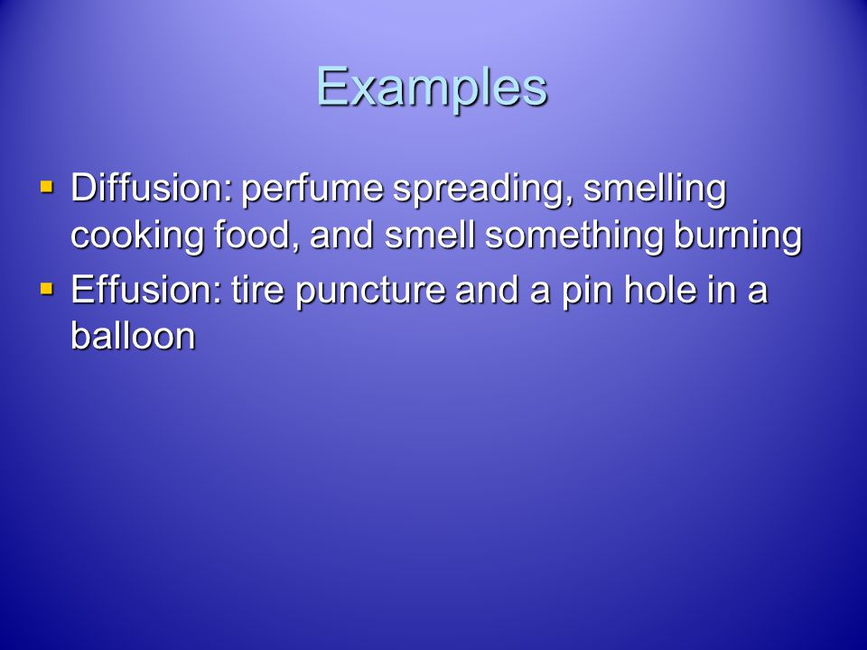 Examples Diffusion: perfume spreading, smelling cooking food, and smell something burning.