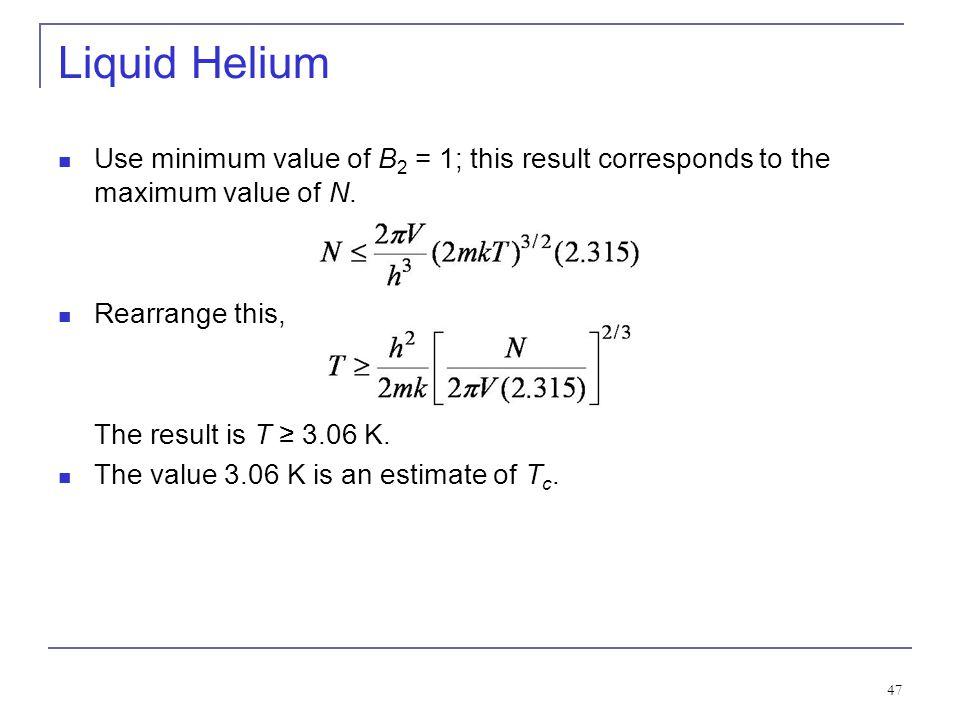 Liquid Helium Use minimum value of B2 = 1; this result corresponds to the maximum value of N. Rearrange this,