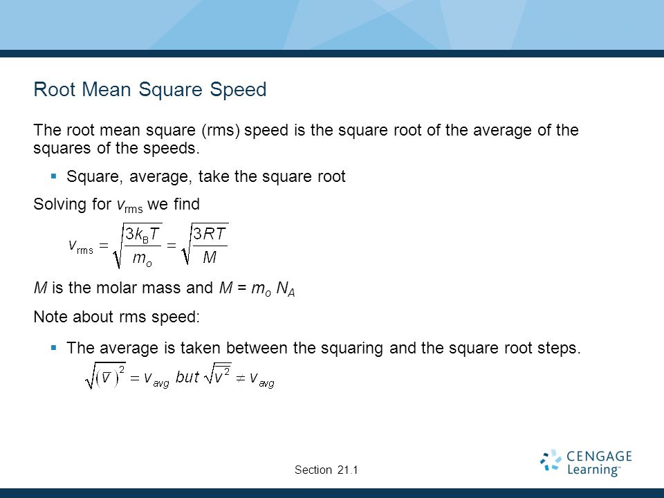 Root Mean Square Speed The root mean square (rms) speed is the square root of the average of the squares of the speeds.