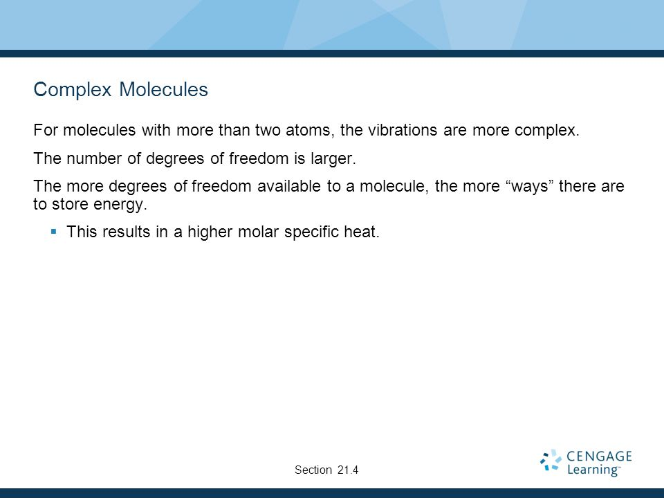 Complex Molecules For molecules with more than two atoms, the vibrations are more complex. The number of degrees of freedom is larger.