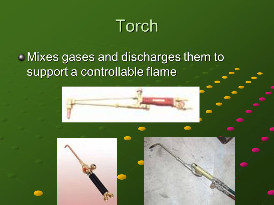 Torch Mixes gases and discharges them to support a controllable flame