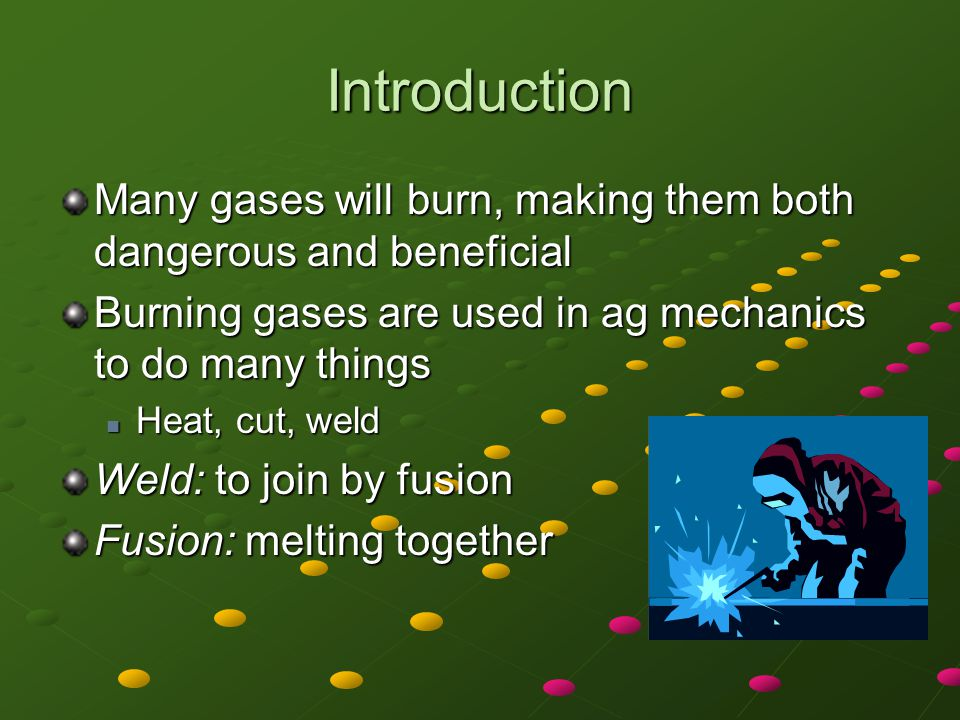 Introduction Many gases will burn, making them both dangerous and beneficial. Burning gases are used in ag mechanics to do many things.