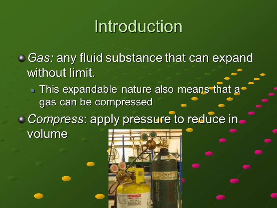 Introduction Gas: any fluid substance that can expand without limit.