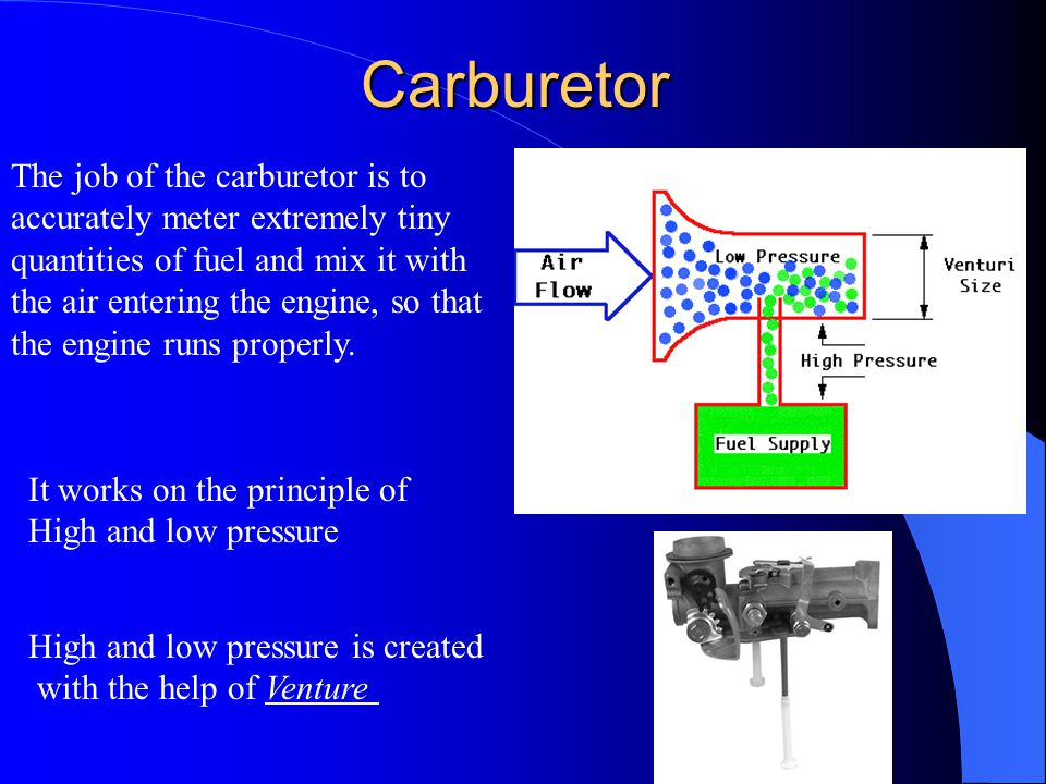 Carburetor The job of the carburetor is to