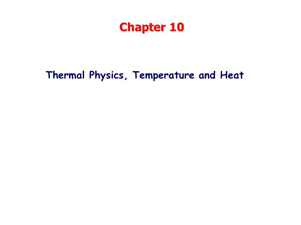 Chapter 10 Thermal Physics, Temperature and Heat