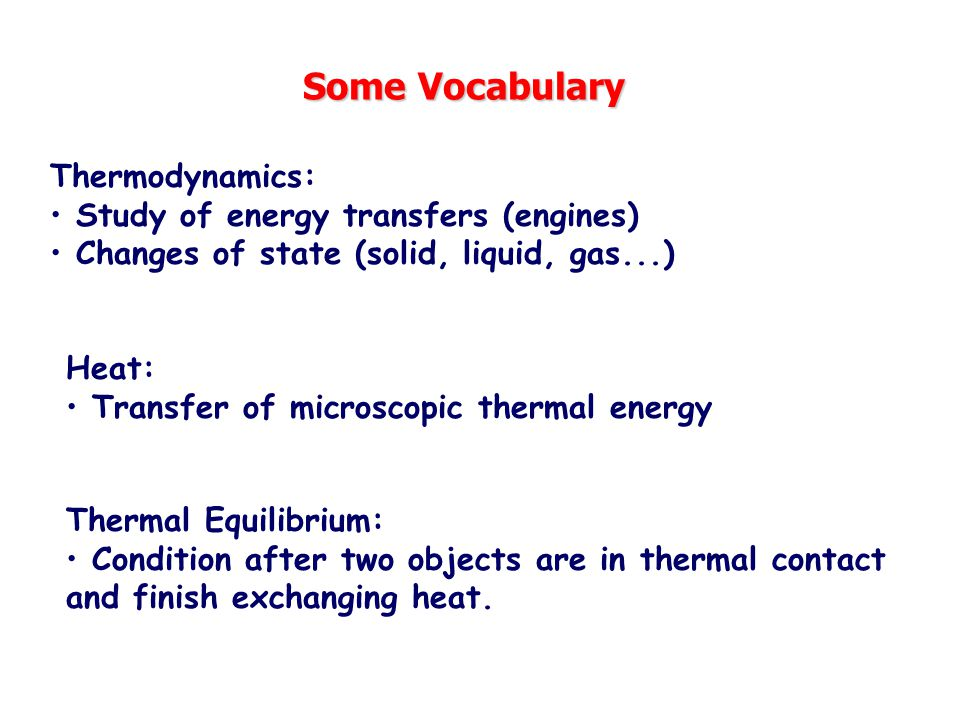 Some Vocabulary Thermodynamics: Study of energy transfers (engines)