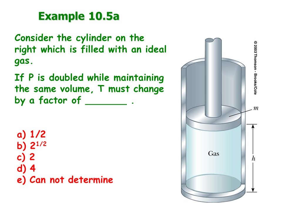 Example 10.5a Consider the cylinder on the right which is filled with an ideal gas.
