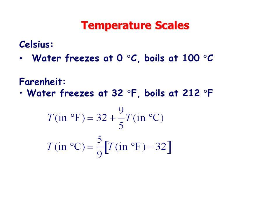 Temperature Scales Celsius: Water freezes at 0 C, boils at 100 C