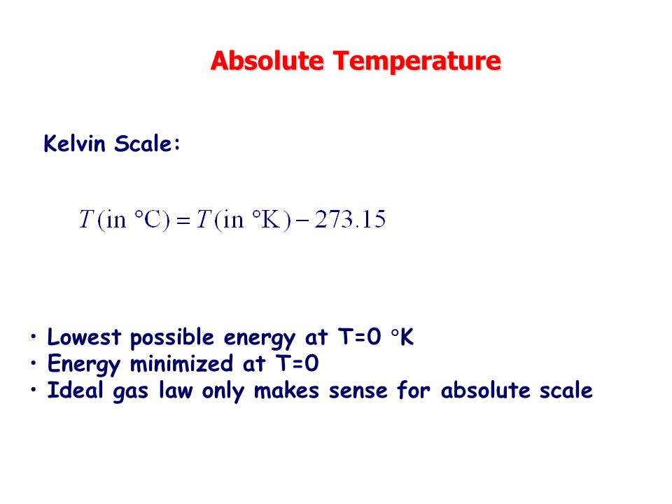 Absolute Temperature Kelvin Scale: Lowest possible energy at T=0 K