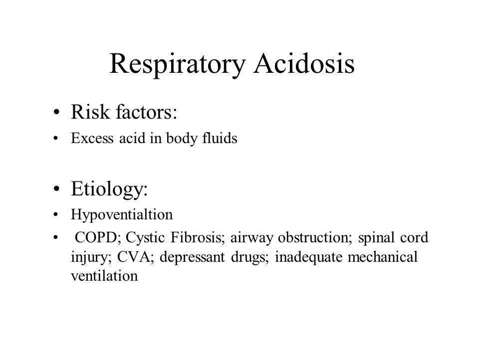 Respiratory Acidosis Risk factors: Etiology: