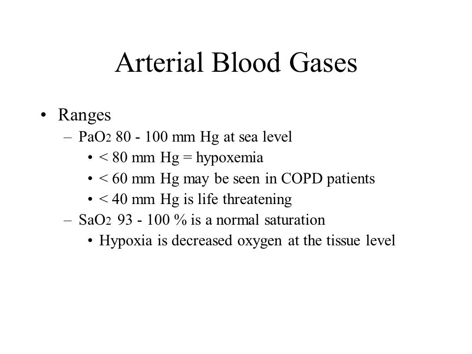 Arterial Blood Gases Ranges PaO2 80 - 100 mm Hg at sea level