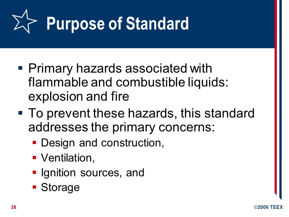 Purpose of Standard Primary hazards associated with flammable and combustible liquids: explosion and fire.