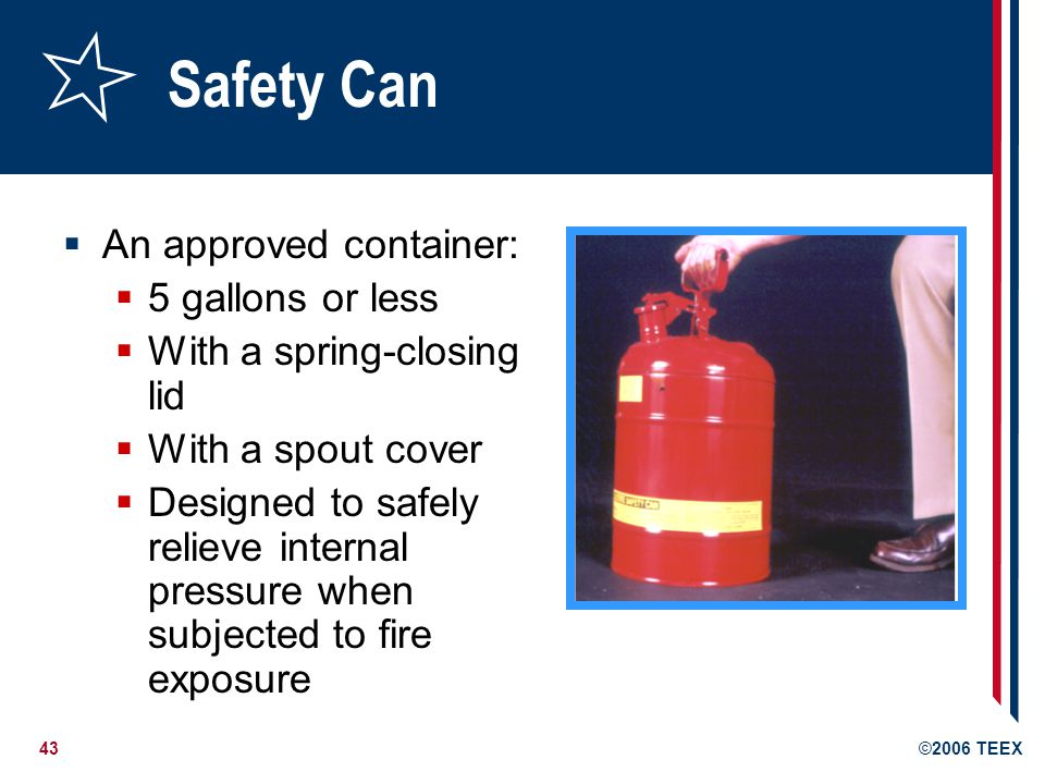 Safety Can An approved container: 5 gallons or less