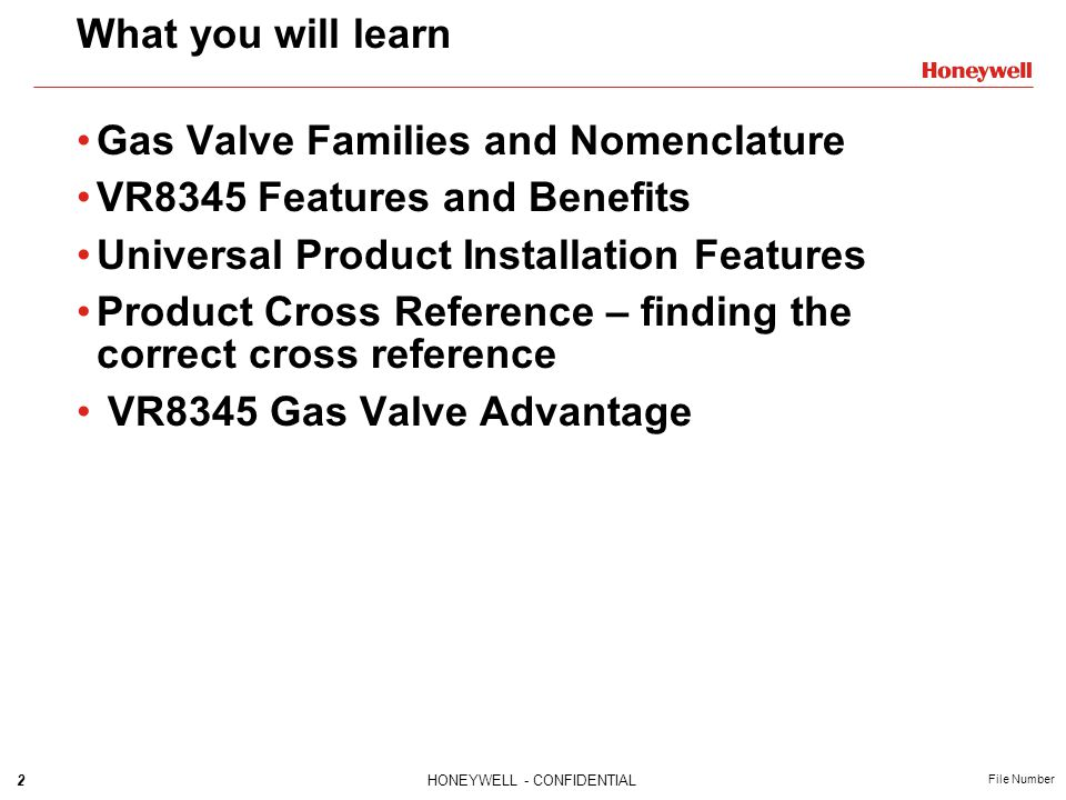 What you will learn Gas Valve Families and Nomenclature. VR8345 Features and Benefits. Universal Product Installation Features.