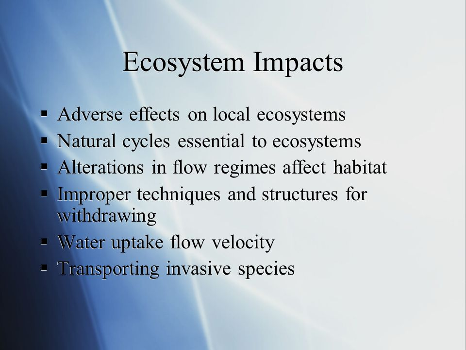 Ecosystem Impacts Adverse effects on local ecosystems