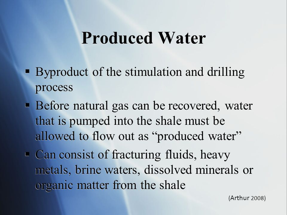 Produced Water Byproduct of the stimulation and drilling process