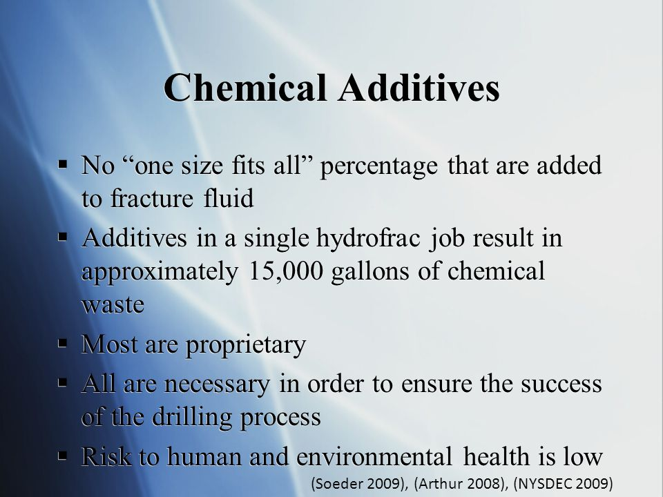 Chemical Additives No one size fits all percentage that are added to fracture fluid.