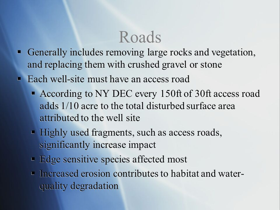 Roads Generally includes removing large rocks and vegetation, and replacing them with crushed gravel or stone.