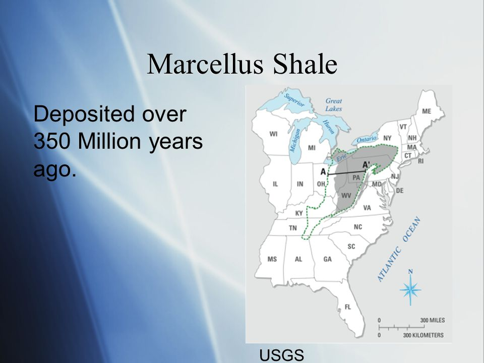 Marcellus Shale Deposited over 350 Million years ago. USGS
