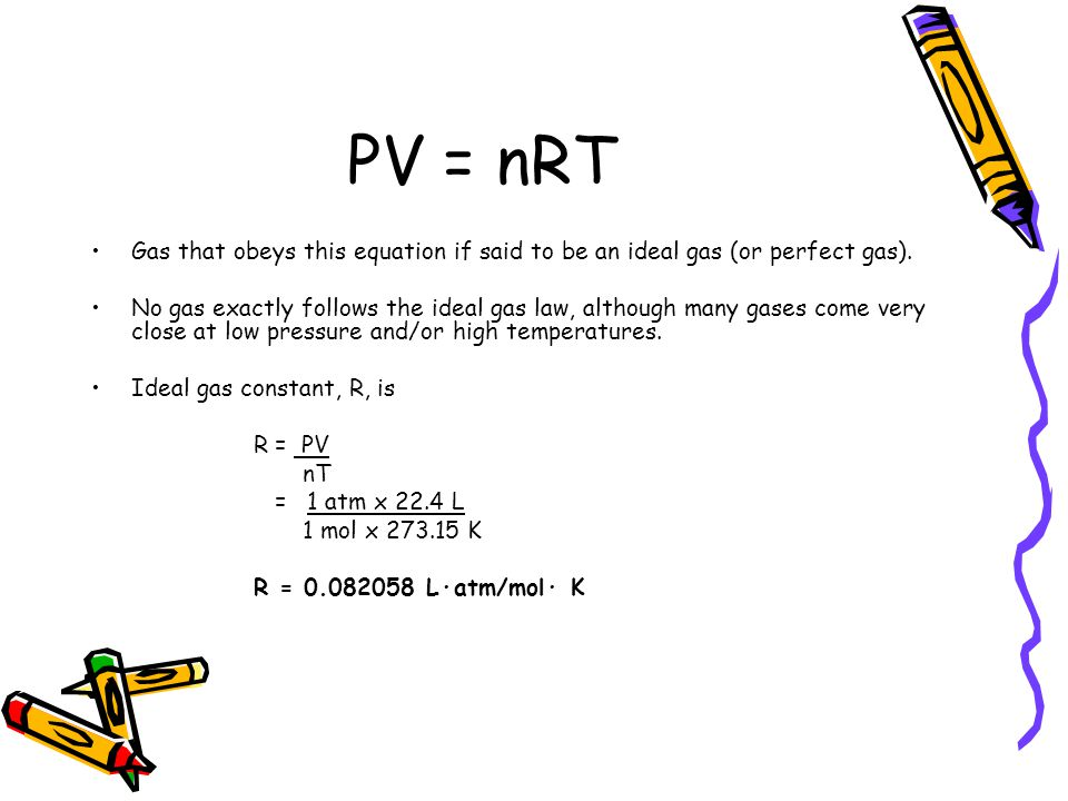 PV = nRT Gas that obeys this equation if said to be an ideal gas (or perfect gas).