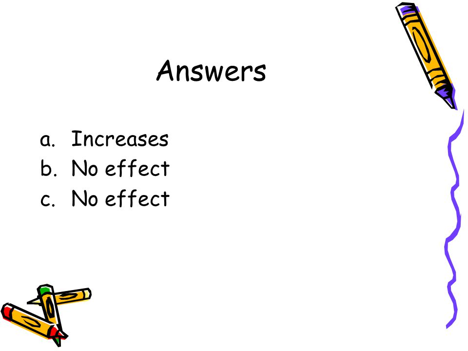 Answers Increases No effect
