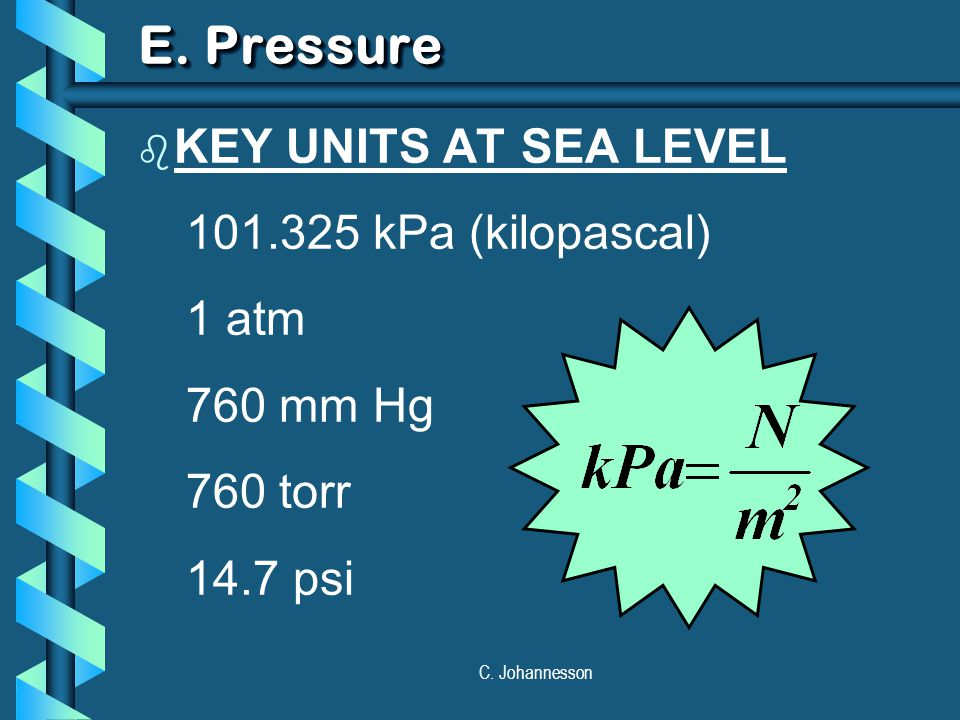 E. Pressure KEY UNITS AT SEA LEVEL kPa (kilopascal) 1 atm
