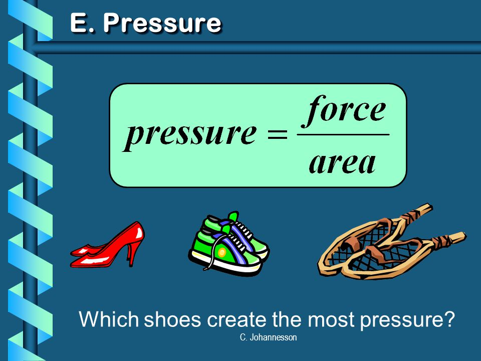 E. Pressure Which shoes create the most pressure C. Johannesson