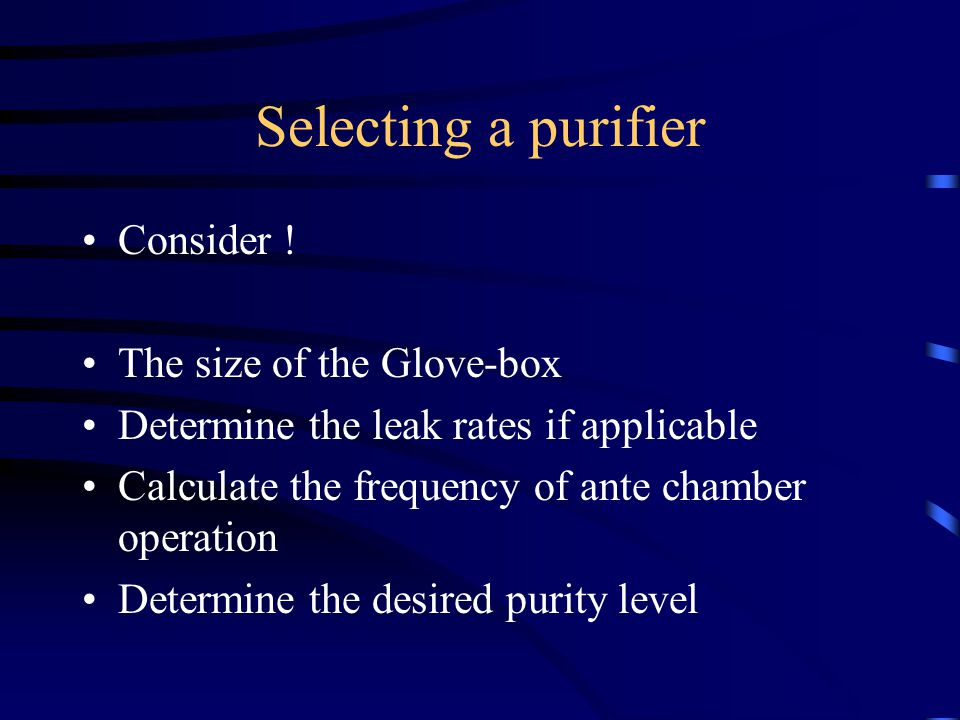 Selecting a purifier Consider ! The size of the Glove-box