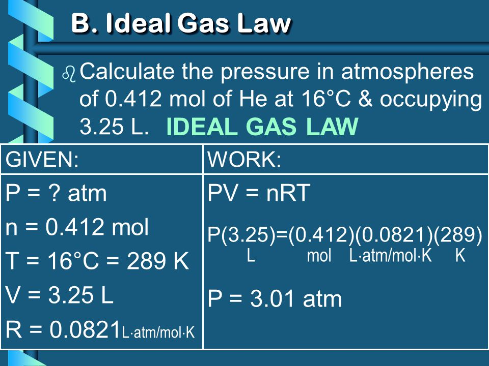 B. Ideal Gas Law IDEAL GAS LAW P = atm n = 0.412 mol