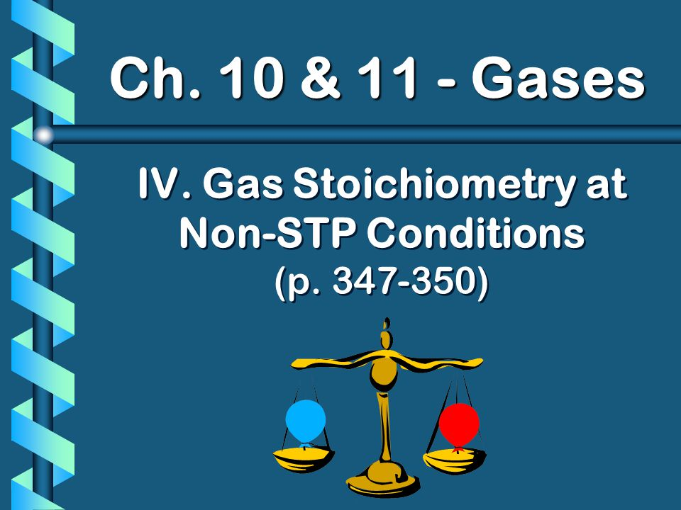 IV. Gas Stoichiometry at Non-STP Conditions (p. 347-350)