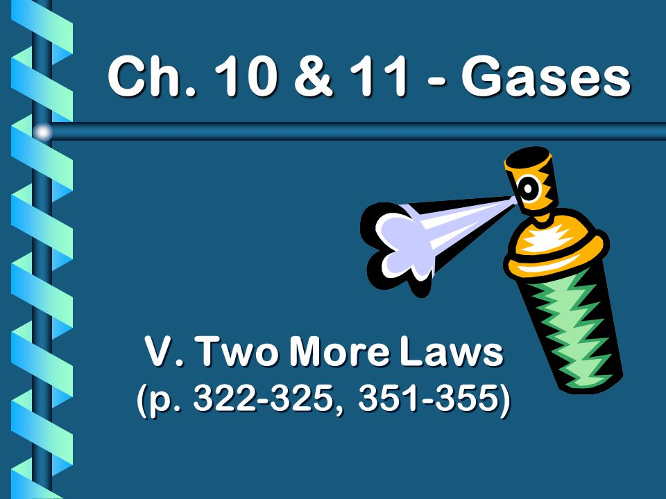 Ch. 10 & 11 - Gases V. Two More Laws (p , )