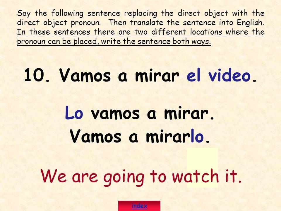 10. Vamos a mirar el video. Lo vamos a mirar. Vamos a mirarlo.