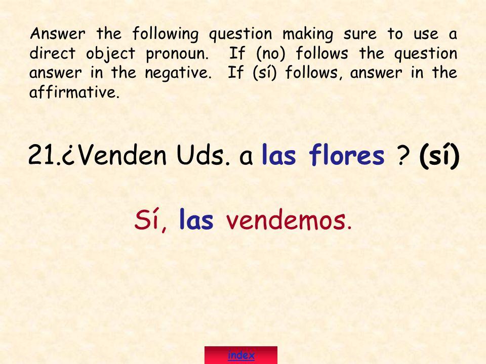 21.¿Venden Uds. a las flores (sí)