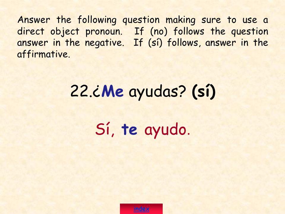 22.¿Me ayudas (sí) Sí, te ayudo.